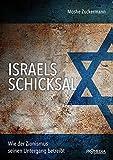 Israels Schicksal: Wie der Zionismus seinen Untergang betreibt - Moshe Zuckermann