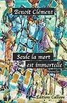 Seule la mort est immortelle, tome 1 par Clément