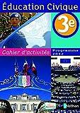 Education civique 3e : Cahier d'activités, programme 2012