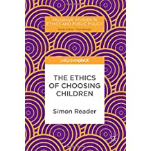 The Ethics of Choosing Children (Palgrave Studies in Ethics and Public Policy)
