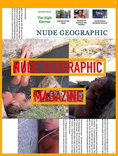 Nude Geographic, Oct 2014 The High Sierras: Nude Geographic Magazine, October 2014 - trying mescaline tea and natural hot-springs (English Edition)
