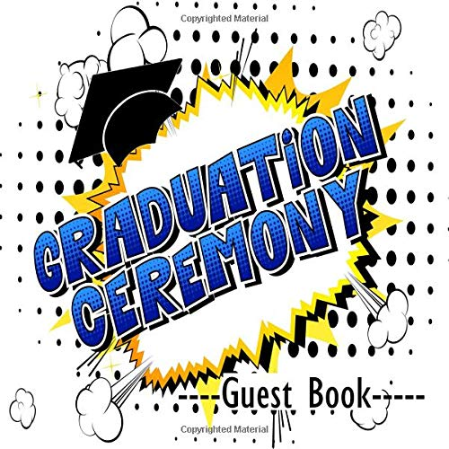 Graduation Ceremony Guest Book: Congratulatory Message Book With Gift Log Memory Year Book Keepsake Scrapbook For Family Friends To Write In Advice ... For Party (Graduation Collections, Band 62)