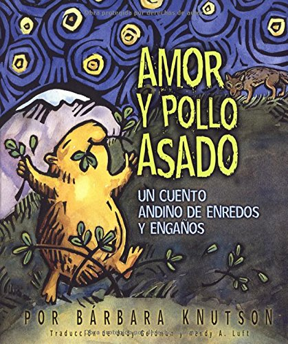 Love and Roast Chicken: A Trickster Tale from the Andes Mountains por Barbara Knutson