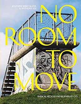 No Room to Move: Radical Art And The Regenerate City by [Iles, Anthony , Berry Slater, Josephine]