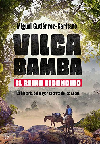 Vilcabamba. El reino escondido. La historia del mayor secreto de los Andes