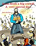 Jesus feeds a big crowd!: A very special day (Miracles of Jesus Book 1)