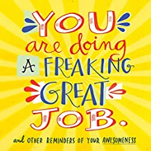 You Are Doing a Freaking Great Job: And Other Reminders of Your Awesomeness