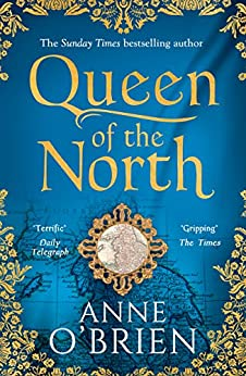 Queen of the North: sumptuous and evocative historical fiction from the Sunday Times bestselling author by [O'Brien, Anne]