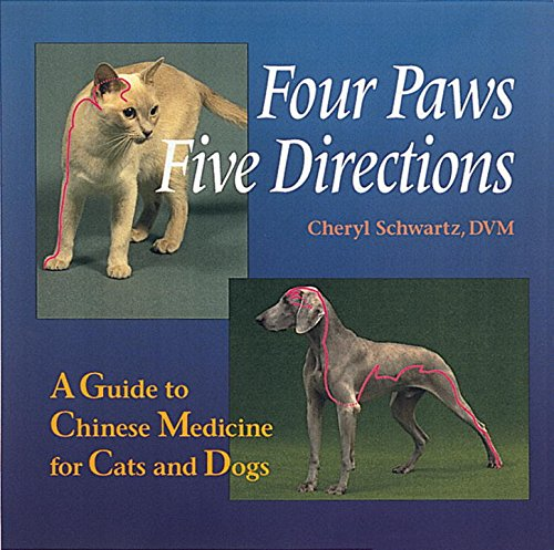 Four Paws Five Directions: Complete Guide to Traditional Chinese Medicine for Dogs and Cats