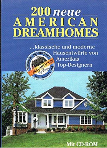 200 neue American Dreamhomes. ... Klassische und moderne Hausentwürfe von Amerikas Top-Designern. (200 Top Klassische)