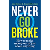 Never Go Broke: How to make money out of just about anything