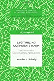 Legitimizing Corporate Harm: The Discourse of Contemporary Agribusiness (Palgrave Studies in Green Criminology)