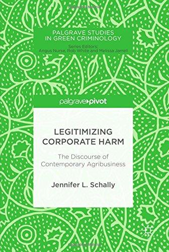 Legitimizing Corporate Harm: The Discourse of Contemporary Agribusiness (Palgrave Studies in Green Criminology)