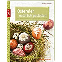 Ostereier natürlich gestalten: Mit Naturfarben färben und mit Fundstücken verzieren (kreativ.kompakt.)