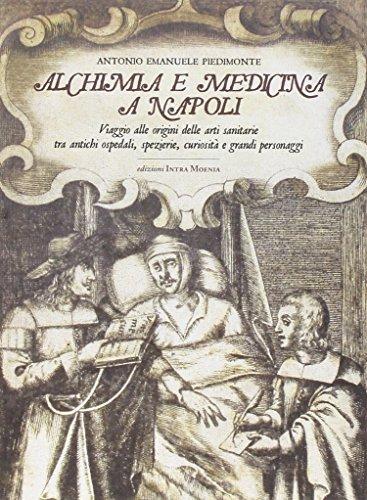 Alchimia e medicina a Napoli. Viaggio alle origini delle arti sanitarie tra antichi ospedali, spezierie, curiosità e grandi personaggi