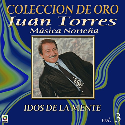 Colección de Oro Vol. 3 Idos de la Mente: Música Norteña
