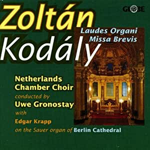Kodaly: Missa Brevis; Laudes Organi