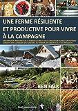 Une ferme résiliente et productive pour vivre à la campagne : Une approche innovante de la permaculture et de la conception globale de systèmes ... du fermier, de l'architecte et du paysagiste