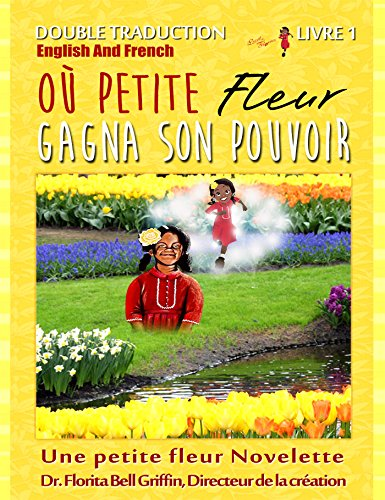 Where Little Flower Got Her Power: Dual Translation English and French (Children of The World Story Book and Educational Series  Book 1 of 3 (Novelette))