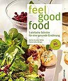 Ernährungsumstellung für mehr Wohlfühlfaktor: 5 einfache Schritte für eine gesunde Ernährung – feel good food ohne Verzicht. Gesund kochen mit 80 Rezepten - ein Anti-Diätbuch und Kochbuch