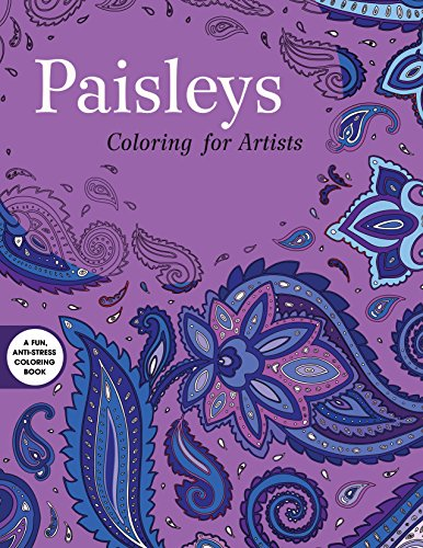 Paisleys: Coloring for Artists (Creative Stress Relieving Adult Coloring Book)