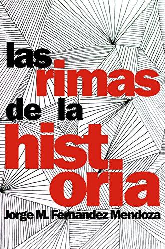 Las rimas de la Historia: Un ameno recorrido a través de la Historia Universal y una reflexión sobre los acontecimientos y avatares en los que reincide la humanidad por Jorge M. Fernández Mendoza