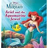 The Little Mermaid: Ariel and the Aquamarine Jewel (Disney Short Story eBook)