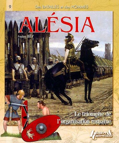Alésia, 52 avant Jésus-Christ : Le triomphe de l'organisation romaine