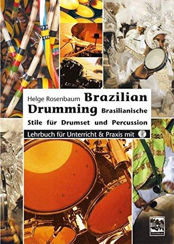 Brazilian Drumming: Brasilianische Stile für Drumset und Percussion. Lehrbuch für Unterricht und Praxis