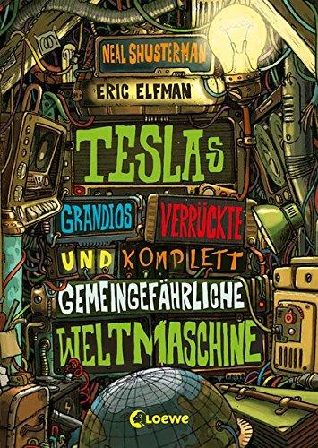 Preisvergleich Produktbild Tesla / Teslas grandios verrückte und komplett gemeingefährliche Weltmaschine