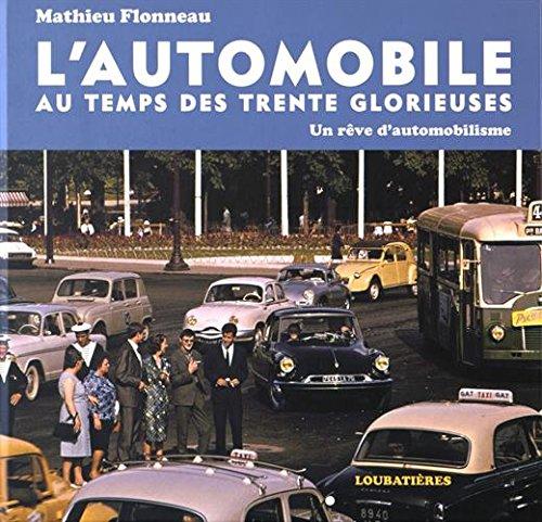 L'automobile au temps des Trente Glorieuses : Un rêve d'automobilisme por Mathieu Flonneau