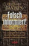 Falsch informiert! Vom unmöglichsten Buch der Welt, Henochs Zaubergärten und einer verborgenen Bibliothek aus Metall - Erich von Däniken
