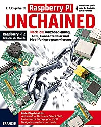 Raspberry Pi UNCHAINED: Autotelefon, Dashcam, OBD-II, GPS, Navigationssystem, Mobilfunkprogrmmierung, Connected Car