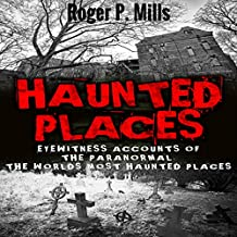 Haunted Places: Eyewitness Accounts of the Paranormal: The World's Most Haunted Places
