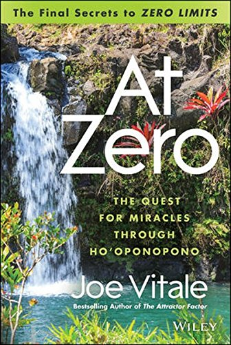 At Zero: The Final Secrets to 'Zero Limits'       the Quest for Miracles Through                    Ho'oponopono