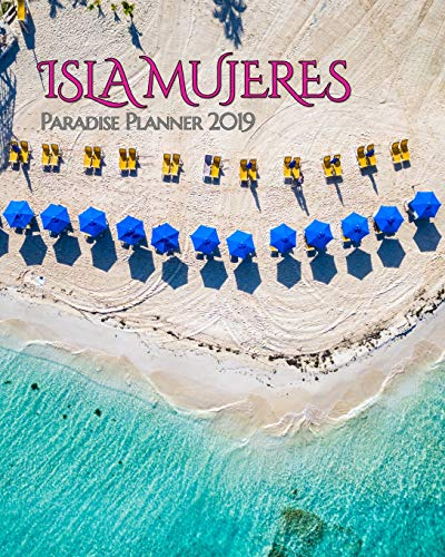Isla Mujeres Paradise Planner 2019: Beautiful Playa Norte Beach Brings Isla Mujeres to Your Everyday Life. Weekly and Monthly Views Help Schedule Your ... to Isla! (Paradise Planners 2019, Band 1)
