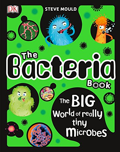 The Bacteria Book: The Big World of Really Tiny Microbes por Steve Mould
