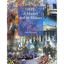 LIFFE: A Market and it's Makers by David Kynaston (1997-06-06)