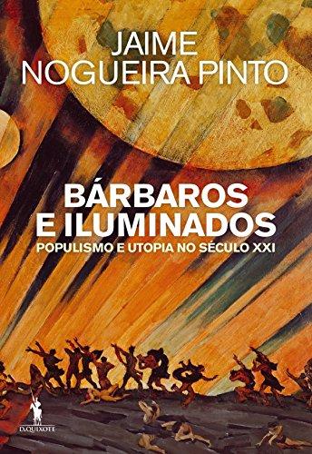 Bárbaros e Iluminados – Populismo e Utopia no Século XXI ...