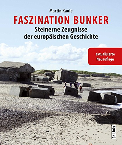 Faszination Bunker: Steinerne Zeugnisse der europäischen Geschichte (erweiterte und aktualisierte Neuauflage 2017) (Bad Faszination)
