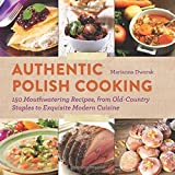 Authentic Polish Cooking: 150 Mouthwatering Recipes, from Old-Country Staples to Exquisite Modern Cuisine by Marianna Dworak (2012-11-13)