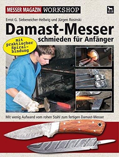Damast-Messer schmieden für Anfänger: Mit wenig Aufwand vom rohen Stahl zum fertigen Damast-Messer (Messer Magazin Workshop)