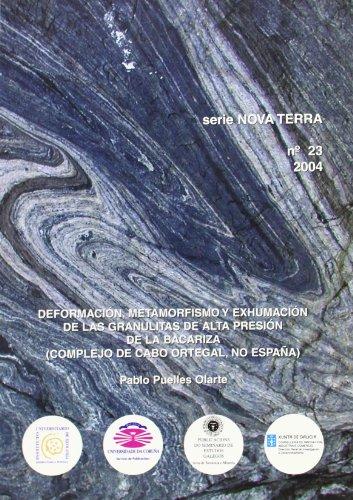 Deformación, Metamorfismo y Exhumación de las Granulitas de Alta Presión de La Bacariza (Complejo de Cabo Ortegal, No España) (Nova Terra) por Pablo Puelles Olarte