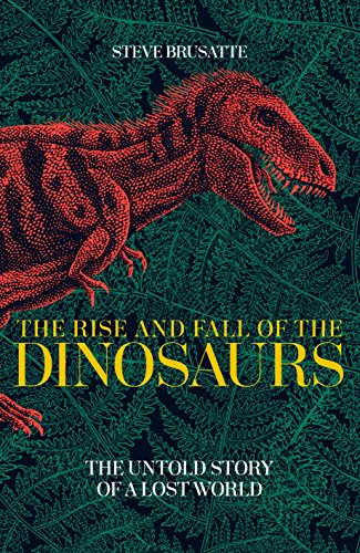 The Rise and Fall of the Dinosaurs: The Untold Story of a Lost World por Steve Brusatte