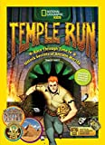 Temple Run: Race Through Time to Unlock Secrets of Ancient Worlds (National Geographic Kids)