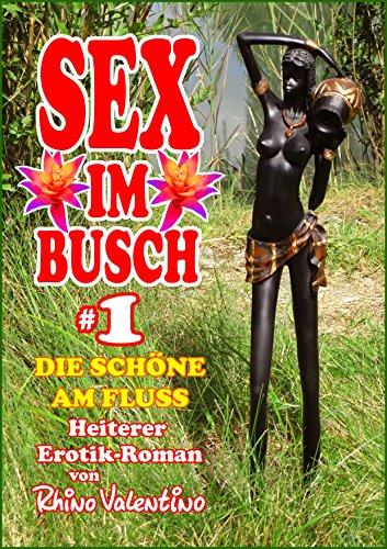 Sex im Busch 1 Die Schöne am Fluss: Heiterer Erotik-Roman von Rhino Valentino