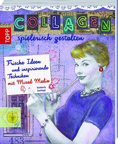 Collagen spielerisch gestalten: Frische Ideen und inspirierende Techniken mit Mixed Media ((mit Button: Der neue Trend Mixed Media)) (Scrapbook-papier Inspirierende)