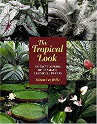 The Tropical Look: An Encyclopedia of Dramatic Landscape Plants by Robert L. Riffle (1998-08-01)
