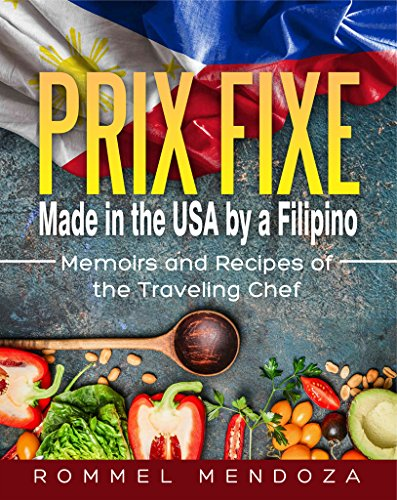 Prix Fixe: Made in the USA by a Filipino: Memoirs and Recipes of the Traveling Chef (English Edition)