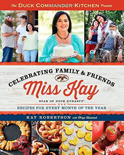 Duck Commander Kitchen Presents Celebrating Family and Friends: Recipes for Every Month of the Year (Commander Küche)